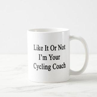 Like It Or Not I'm Your Cycling Coach Coffee Mug
