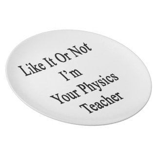 Like It Or Not I'm Your Physics Teacher Plates