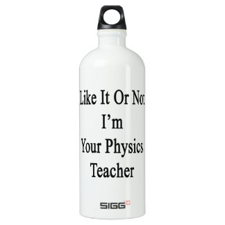 Like It Or Not I'm Your Physics Teacher SIGG Traveler 1.0L Water Bottle