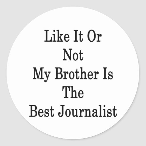 Like It Or Not My Brother Is The Best Journalist Round Stickers
