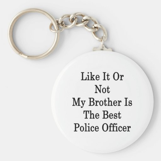 Like It Or Not My Brother Is The Best Police Offic Keychains
