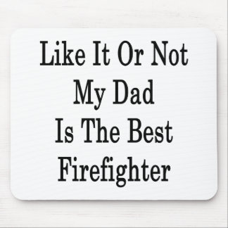 Like It Or Not My Dad Is The Best Firefighter Mouse Pad