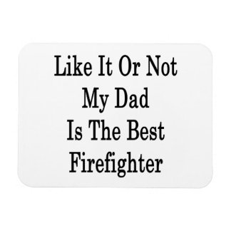 Like It Or Not My Dad Is The Best Firefighter Rectangular Magnets