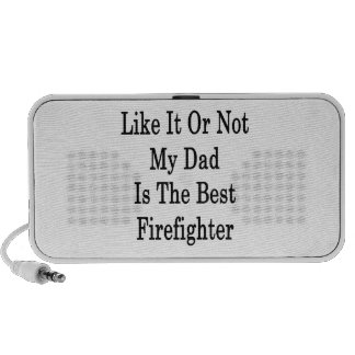 Like It Or Not My Dad Is The Best Firefighter iPhone Speakers