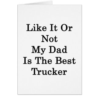 Like It Or Not My Dad Is The Best Trucker Stationery Note Card