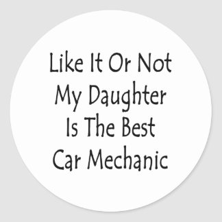 Like It Or Not My Daughter Is The Best Car Mechani Classic Round Sticker