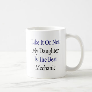 Like It Or Not My Daughter Is The Best Mechanic Mug