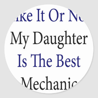 Like It Or Not My Daughter Is The Best Mechanic Classic Round Sticker