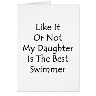Like It Or Not My Daughter Is The Best Swimmer Card