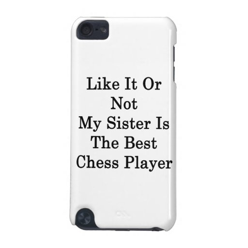 Like It Or Not My Sister Is The Best Chess Player iPod Touch 5G Cover