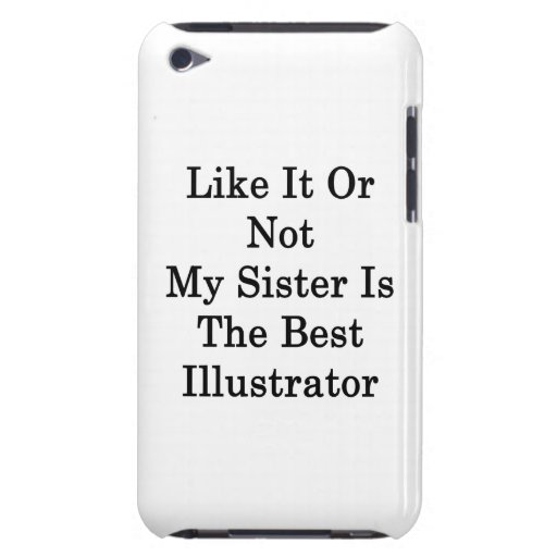 Like It Or Not My Sister Is The Best Illustrator Barely There iPod Cover