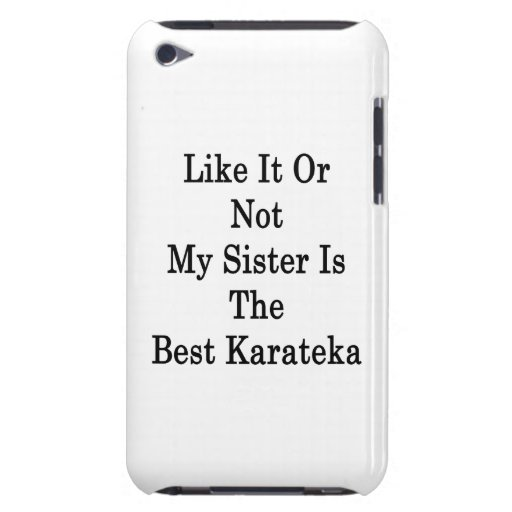 Like It Or Not My Sister Is The Best Karateka Barely There iPod Cases