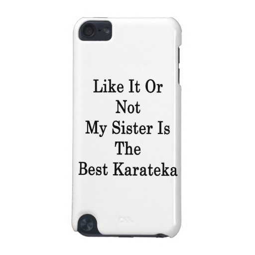 Like It Or Not My Sister Is The Best Karateka iPod Touch (5th Generation) Case