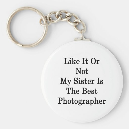 Like It Or Not My Sister Is The Best Photographer Basic Round Button Keychain