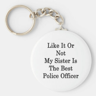 Like It Or Not My Sister Is The Best Police Office Basic Round Button Keychain