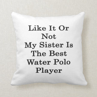 Like It Or Not My Sister Is The Best Water Polo Pl Pillows