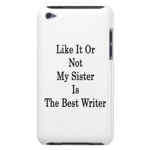Like It Or Not My Sister Is The Best Writer iPod Case-Mate Cases