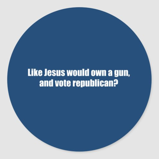 Like Jesus would vote Republican Stickers