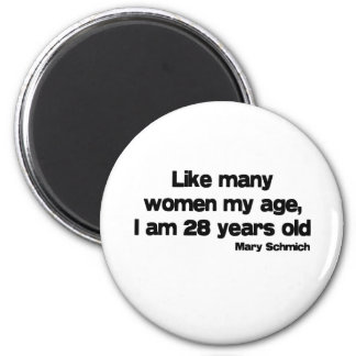 Like Many Women My Age quote 2 Inch Round Magnet