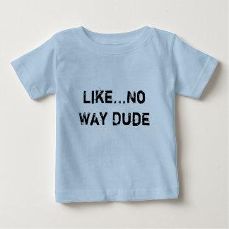 Like...No Way Dude Baby T-Shirt