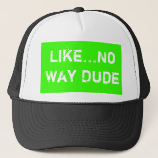 Like...No Way Dude Trucker Hat