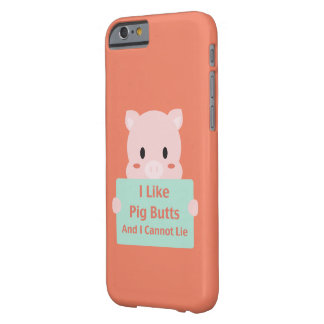 Like Pig Butts Barely There iPhone 6 Case