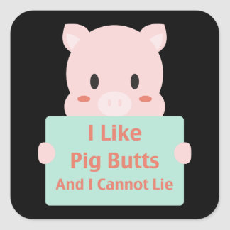 Like Pig Butts Square Sticker
