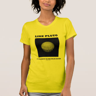 Like Pluto I'm An Oddity In Our Solar System T Shirt