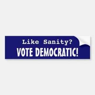 Like Sanity? Vote Democratic! Bumper Sticker