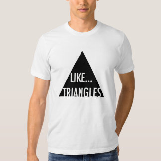 Like... Triangles Hipster Shirt
