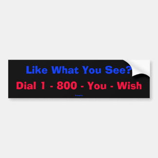 Like What You See? Bumper Sticker