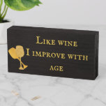 Like Wine I Improve with Age Gold Wooden Box Sign