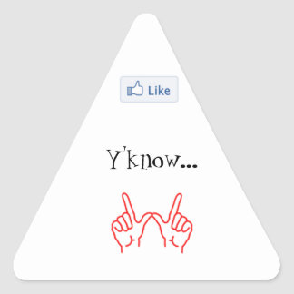 Like, Y'know...whatever. - Triangle Sticker