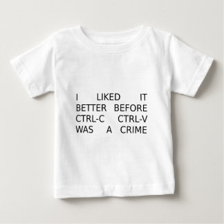 liked it better before ctrl-c ctrl-v was a crime baby T-Shirt