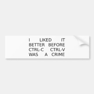 liked it better before ctrl-c ctrl-v was a crime bumper sticker