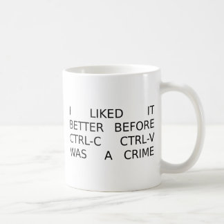 liked it better before ctrl-c ctrl-v was a crime coffee mug