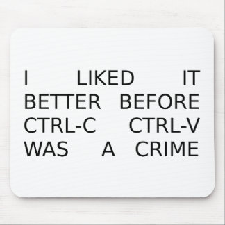 liked it better before ctrl-c ctrl-v was a crime mouse pad