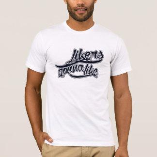 Likers gonna like T-Shirt