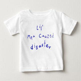 Lil' Man Cauzed Disaster Baby T-Shirt