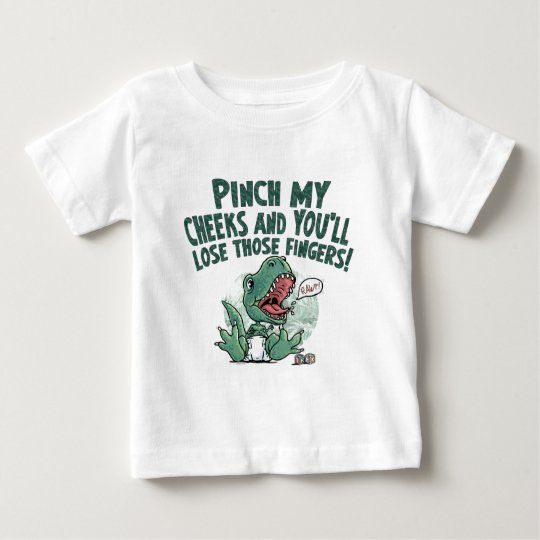 Lil' T Rex Pinch my cheeks lose those fingers Baby T-Shirt