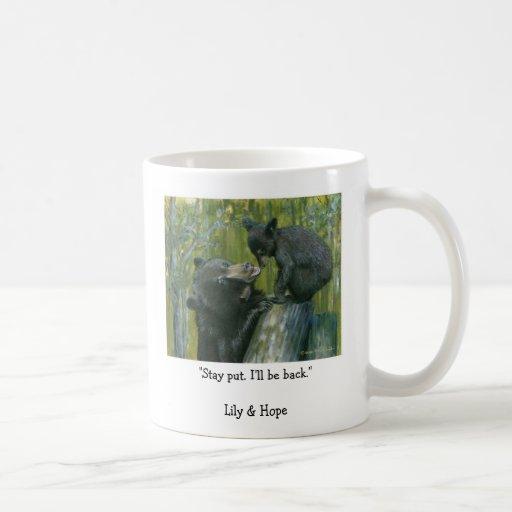 "lily&hope©(2), ""Stay put. I'll be back.""Lily & ... Coffee Mug"