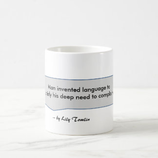 Lily Tomlin Quote Man invents language to complain Mug