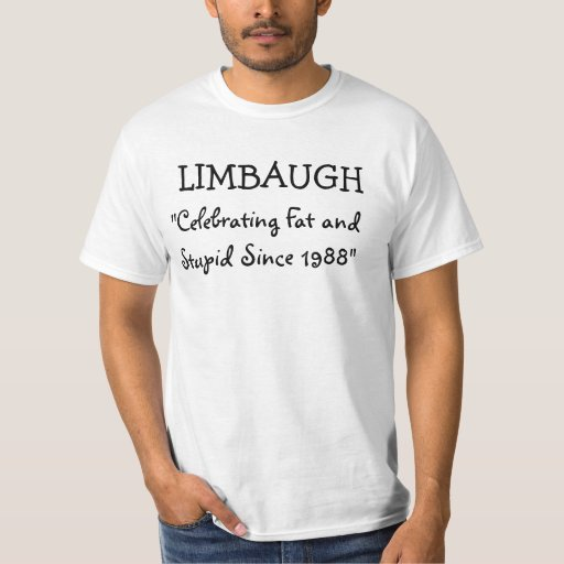 "LIMBAUGH, ""Celebrating Fat and Stupid Since 1988"" Tshirt"