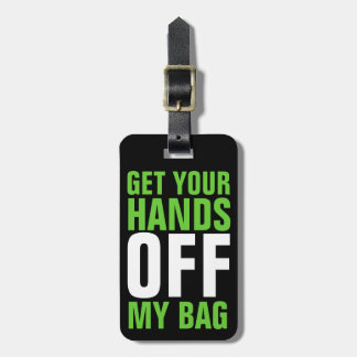Lime Green Funny Get Your Hands OFF Bag Tag
