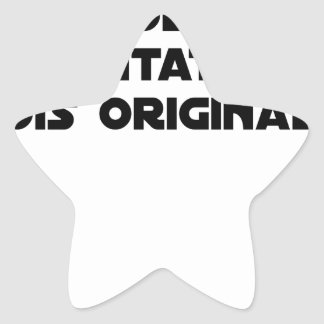 LIMITATION OF THE IMITATION (WOULD BE ORIGINAL!) STAR STICKER