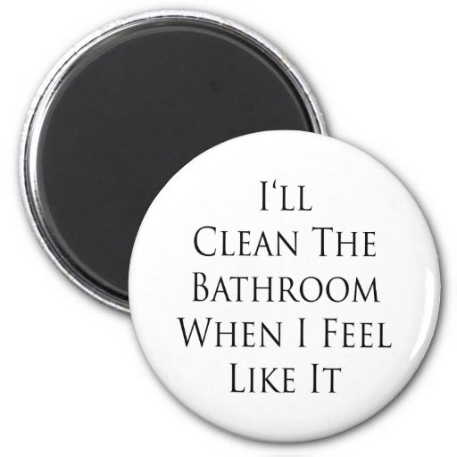 Limpiaré el cuarto de baño cuando siento como él imanes de nevera