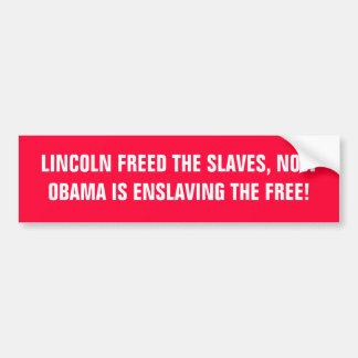 LINCOLN FREED THE SLAVES, NOW OBAMA IS ENSLAVIN... BUMPER STICKER