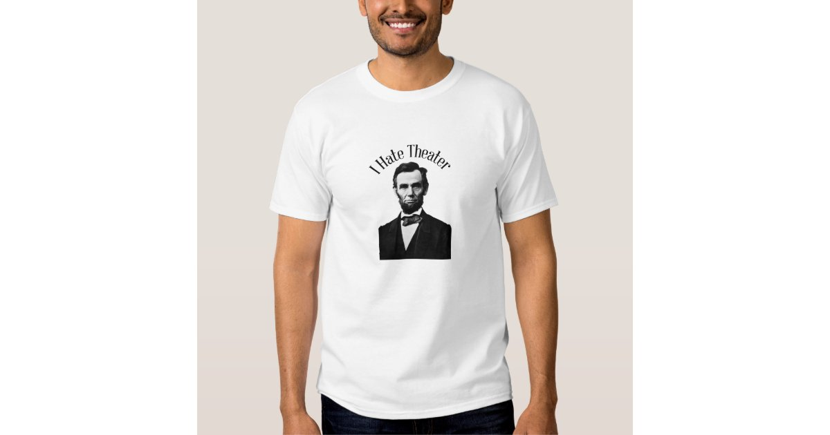 Lincoln i hate theater t shirt zazzle for T shirt printing lincoln