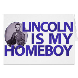 Lincoln Is My Homeboy Card