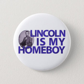 Lincoln Is My Homeboy Pinback Button